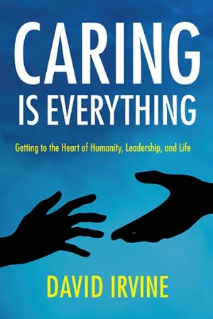Caring is Everything by David Irvine